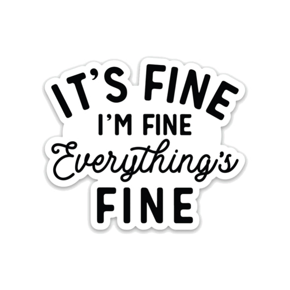 It's Fine I'm Fine Everything Is Fine - Sticker