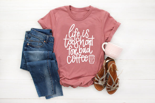 Life It Too Short For Bad Coffee - Tee