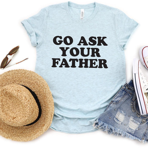Go Ask Your Father - Tee