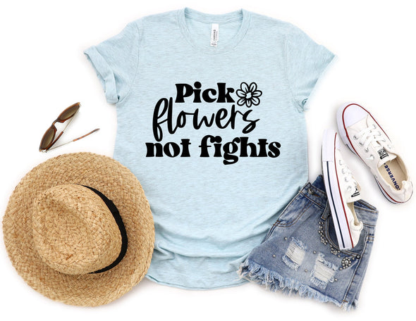 Pick Flowers Not Fights - Tee
