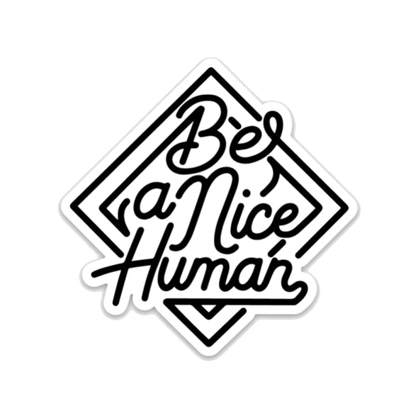 Be A Nice Human - Sticker