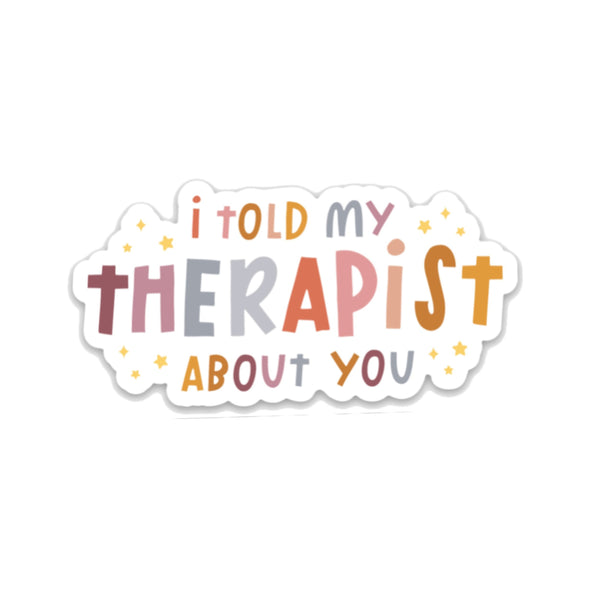 I Told My Therapist About You - Sticker