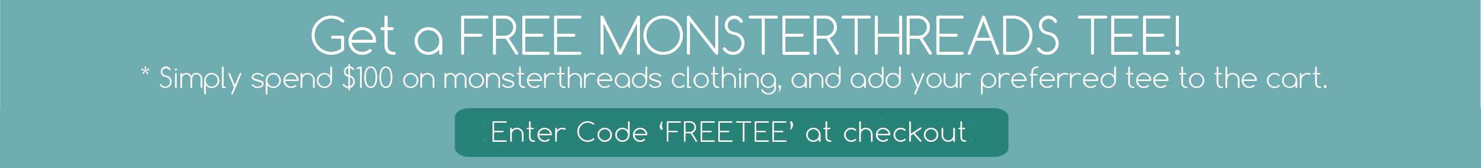 Get a FREE TEE When you Spend over $100 on Monsterthreads Clothing with Code 'FREETEE'