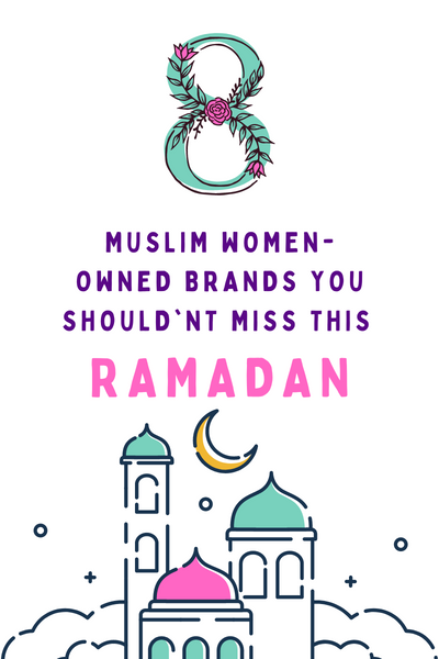 8 Muslim Women-Owned Brands You Shouldn't Miss this Ramadan