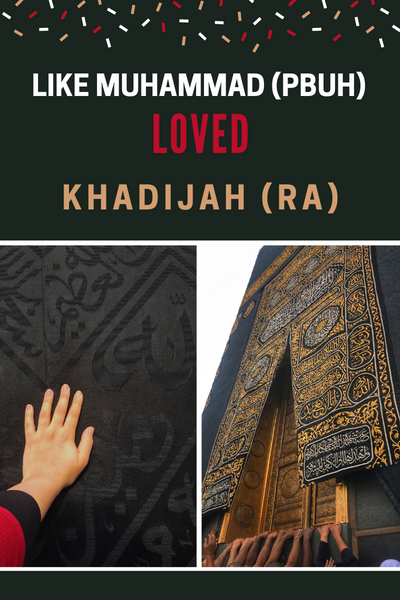 Like Muhammad (pbuh) Loved Khadijah (ra)