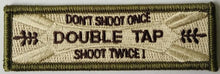 Dont Shoot Once Shoot Twice DoubleTap double tap Morale Funny Patches 3x2""