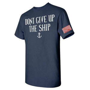 DON'T GiVE UP THE SHIP T-SHIRT S M L XL 2XL 3XL 4XL 5XL