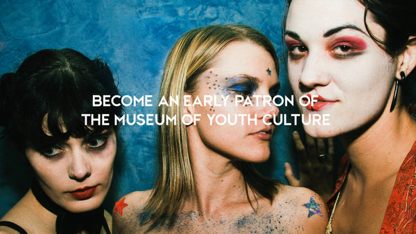 EARLY BIRD: MUSEUM OF YOUTH CULTURE PATRON