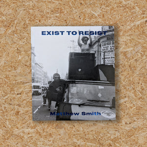 EXIST TO RESIST - MATTHEW SMITH