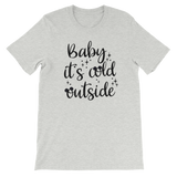 Baby it's cold outside UNISEX Adult T-Shirt