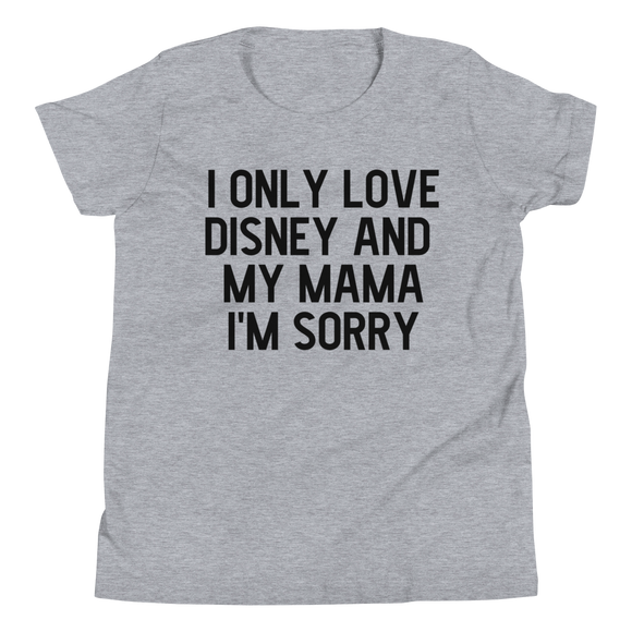 I only love Disney and my Mama YOUTH/TODDLER UNISEX T-Shirt