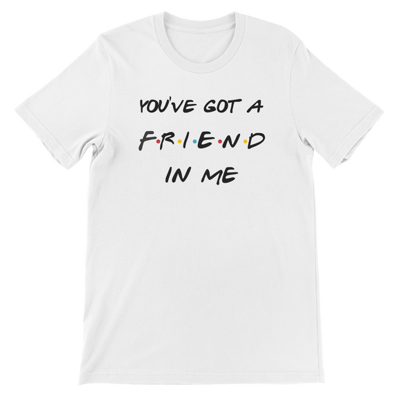 You've got a friend in me UNISEX Adult T-Shirt