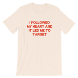 I followed my heart and it led me to Target Adult UNISEX T-Shirt