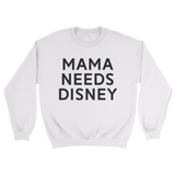 Mama needs Disney Adult UNISEX Sweatshirt
