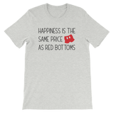 Happiness is the same prices as red bottoms inspired Adult Unisex Shirt