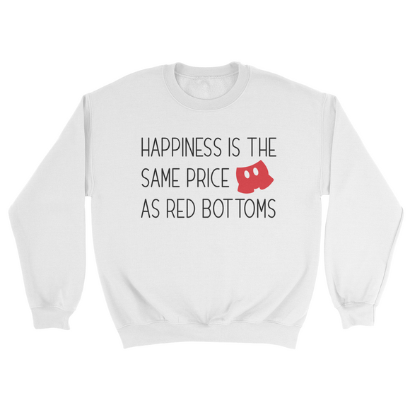 Happiness is the same price as red bottoms UNISEX Adult Sweatshirt