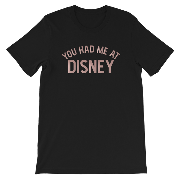 You had me at Disney ROSE GOLD UNISEX Adult T-Shirt