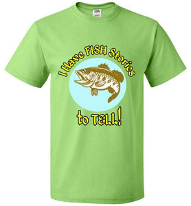 I HAVE FISH STORIES to TELL - Fun T-Shirt for the avid Fisherman!