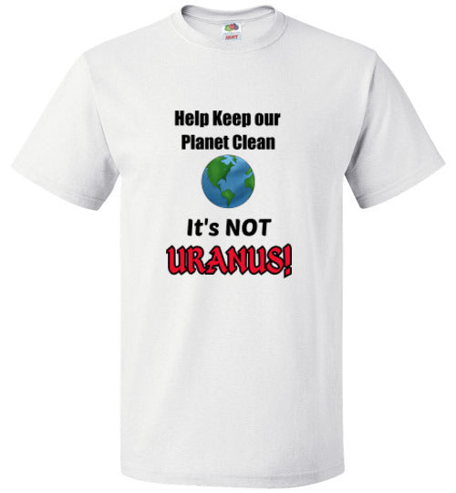 Help Keep our Planet Clean, It's Not URANUS!