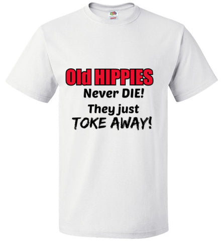 Old HIPPIES Never Die, They just TOKE Away!