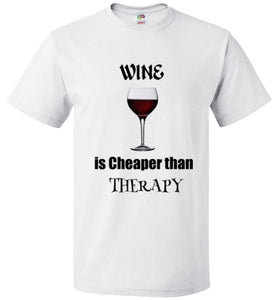 Wine is Cheaper than THERAPY! - T-Shirt
