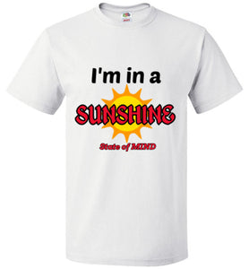 I'm in a Sunshine State of Mind! - T-Shirt