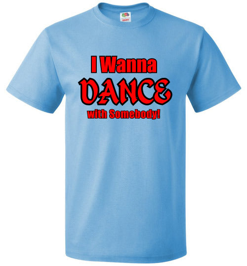 I Wanna DANCE with SOMEBODY! - T-Shirt