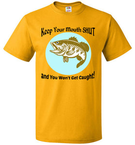 Keep Your Mouth Shut and You Won't Get Caught! - T-Shirt