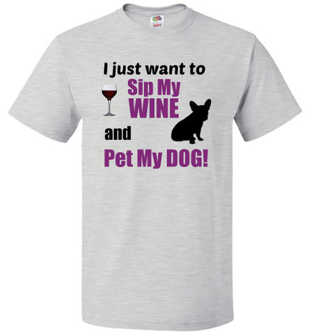 I Just Want to Sip My WINE and PET My DOG!