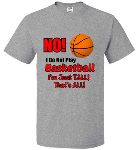 NO, I Do Not Play BASKETBALL, I'm Just Tall