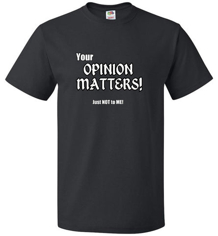 Your OPINION MATTER! Just Not to ME!