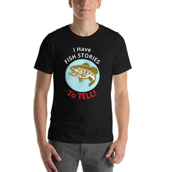 I Have FISh STORIES To Tell! - Short-Sleeve Unisex T-Shirt