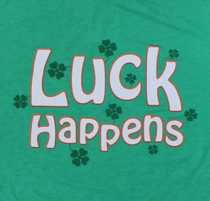 Luck Happens - Newtown Shirt Company