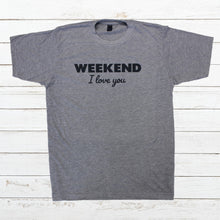 Load image into Gallery viewer, Weekend I Love You - Newtown Shirt Company