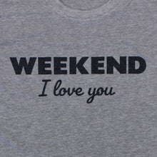 Load image into Gallery viewer, Weekend I Love You, Shirt, - Newtown Shirt Company
