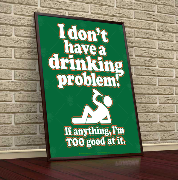 I don't have a drinking problem, if anything I'm too good at it, poster, canvas print, shown displayed in black poster frame, tan retro brick wall background, dark wood floor.
