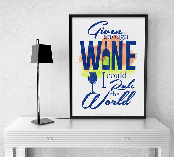 Given enough wine I could rule the world, poster print, canvas print, shown displayed in dark brown frame on a white table, black lamp.