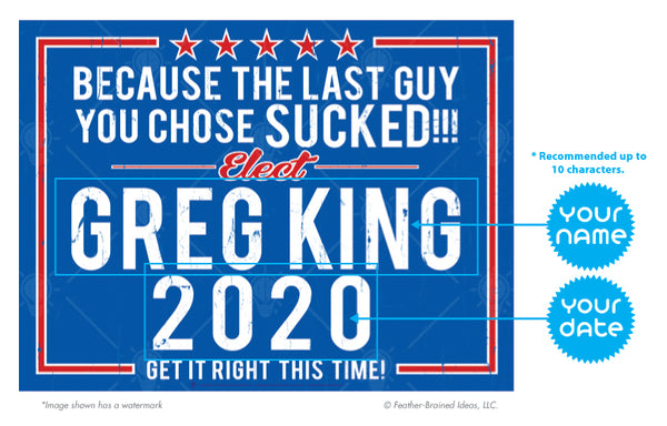 Because the last guy you chose sucked, personalized faux political poster print, canvas print, instructions for personalization.