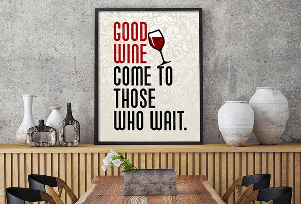 Good wine comes to those who wait, poster print, canvas print, shown displayed in a black poster frame, grey wall, kitchen dining area.