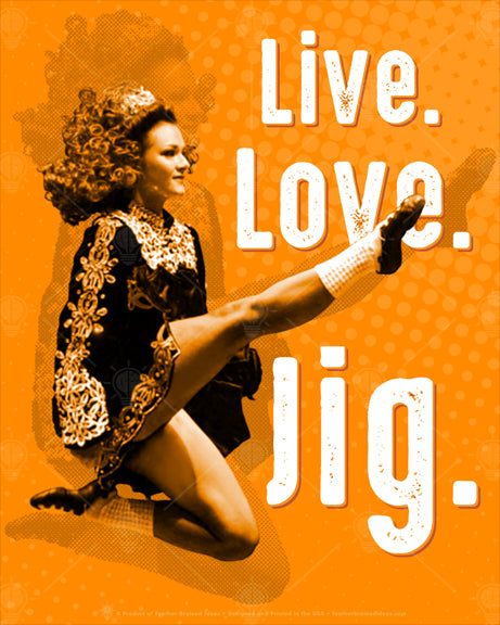 Irish Dance, poster print, canvas print, orange background, graphic of young girl ceili dancing, kicking leg, white type, reads Live, love, jig.