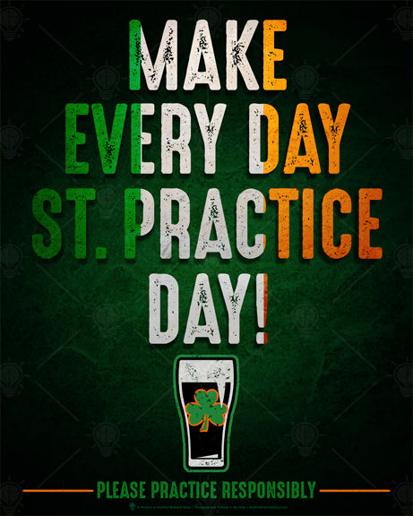 Irish poster print, canvas print, dark green background, type reads make every day st. practice day, graphic of stout beer glass with green shamrock below type, Irish flag colors inside type.