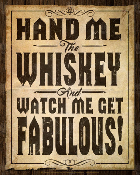 Hand me the whiskey and watch me get fabulous, poster print, canvas print, vintage styled, old western look, old torn paper background, dark brown type, distressed.