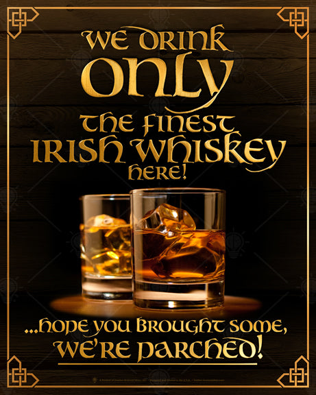 We're parched, we only drink the finest Irish whiskey, poster print, canvas print, Dark background with ornate gold boarder, two glasses of whiskey on the rocks in the center.