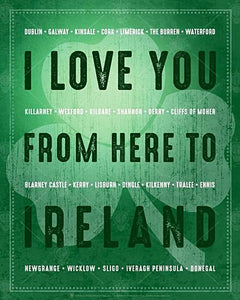I love you from here to Ireland, poster print, canvas print, rough and distress look, green background, shamrock faded in background, green type, white list of county names.