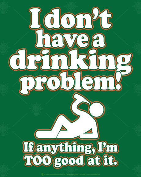 I don't have a drinking problem, if anything I'm too good at it, poster, canvas print, green background, green and white type, stickman figure reclining drinking out of a bottle.