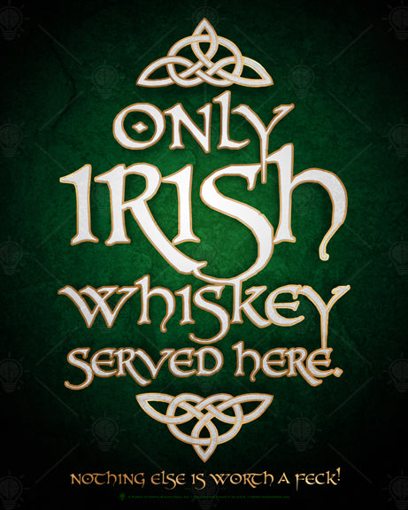 Only Irish whiskey served here, Irish pub and bar poster print, canvas print, dark green background, with light green center, white text and scrolling knots with gold outlines.