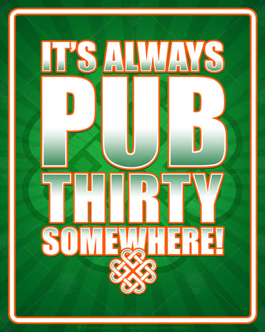 It's always pub thirty somewhere, Irish poster print, canvas print, green background with light burst, celtic know faded in background, bold white type with orange outline, white and orange border frame.