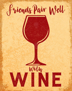 Friends Pair Well with Wine, poster print, canvas print, rustic tuscan look, beige distressed background, wine glass graphic in center, type and graphic deep red.