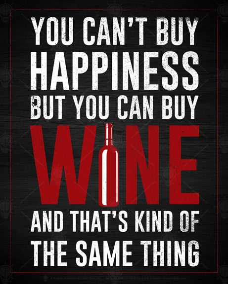 "You can't buy happiness but you can buy wine, poster print, canvas print, dark grey background, white and deep red print, wine bottle graphic in place of ""i"" in word wine."