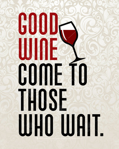 Good wine comes to those who wait, poster print, canvas print, soft white lacey pattern background, deep red and black text, tilted red wine glass.